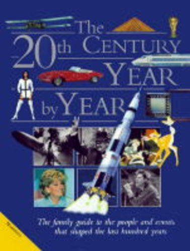 9781840281200: The 20th Century Year by Year: The Family Guide to the People and Events That Shaped the Last Hundred Years