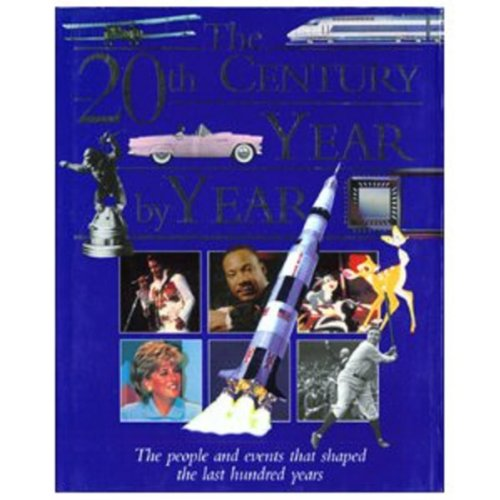 9781840282955: The 20th Century Year by Year: The People and Events That Shaped the Last Hundred Years