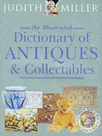 9781840283372: The Illustrated Dictionary of Antiques & Collectibles