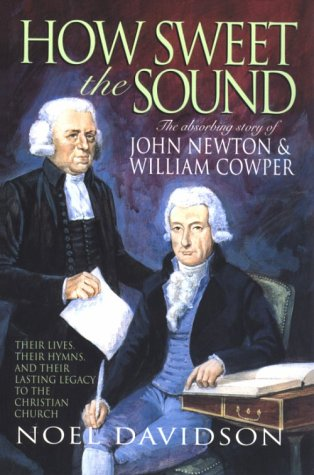 9781840300055: How Sweet the Sound: Absorbing Story of John Newton and William Cowper