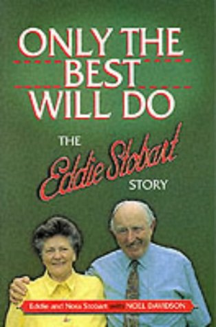 Only The Best Will Do: The Eddie Stobart Story (SCARCE COPY SIGNED BY EDDIE AND NORA STOBART)