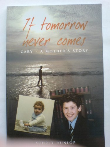 If Tomorrow Never Comes. Gary - A: Audrey Dunlop