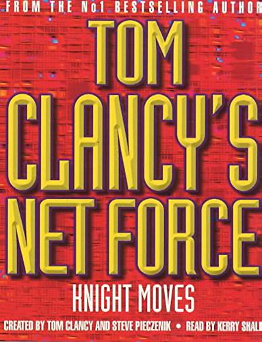 Net Force 3: Knight Moves (Tom Clancy's Net Force) (9781840321661) by Tom Clancy; Kerry Shale