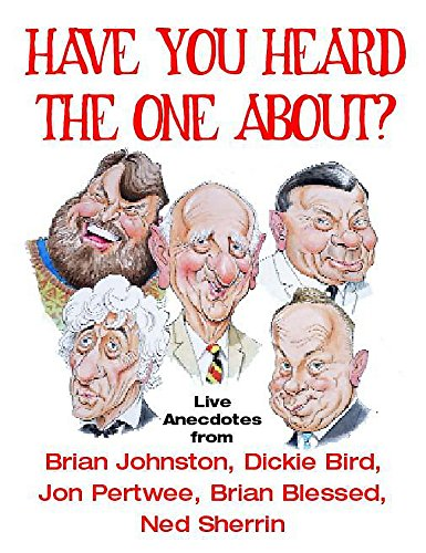 Have You Heard the One About? (184032418X) by Brian Johnston; Dickie Bird; Jon Pertwee; Brian Blessed; Ned Sherrin
