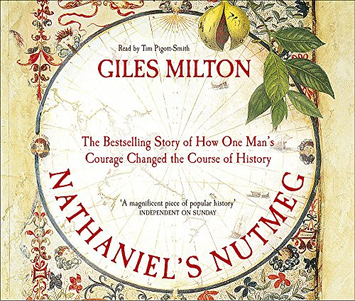 Nathaniel's Nutmeg: How One Man's Courage Changed the Course of History (184032869X) by Milton, Giles