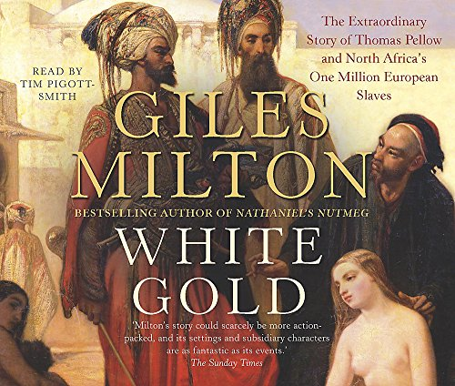 9781840329605: White Gold: The Extraordinary Story of Thomas Pellow and North Africa's One Million European Slaves