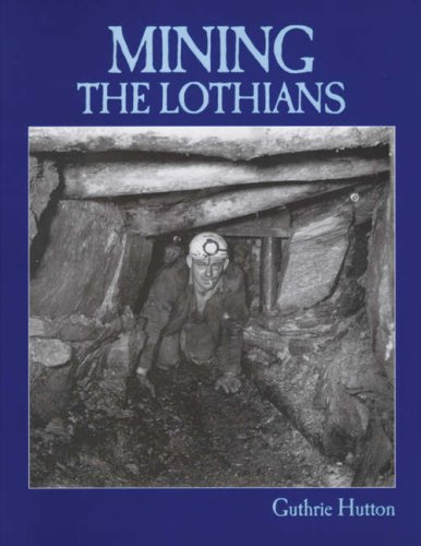 Mining the Lothians (1840330473) by Hutton, Guthrie
