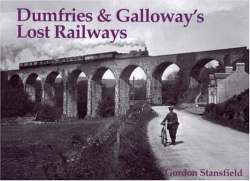 Dumfries and Galloway's Lost Railways: Stansfield, Gordon