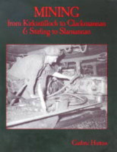 Mining from Kirkintilloch to Clackmannan and Stirling to Slamannan (1840331321) by Hutton, Guthrie