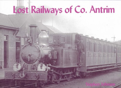 Lost Railways of Co.Antrim (1840331933) by Johnson, Stephen
