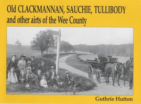 Old Clackmannan, Sauchie and Tullibody and Other Airts of the Wee County: Hutton, Guthrie