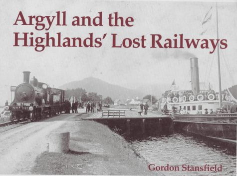 Argyll and the Highlands' Lost Railways: Stansfield, Gordon