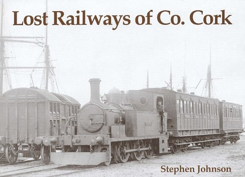 Lost Railways of Co. Cork: Johnson, Stephen