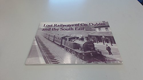 Lost Railways of Co. Dublin and the South East (1840333340) by Stephen Johnson