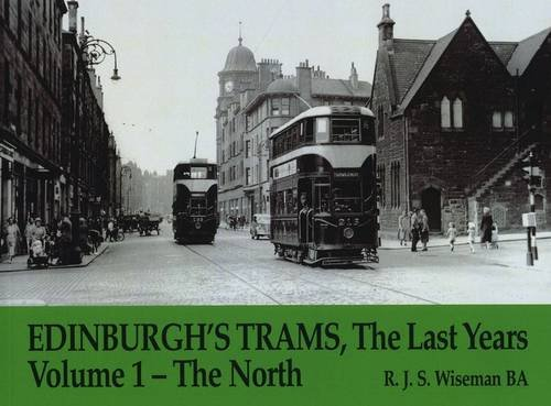 Edinburgh's Trams, The Last Years: The North v. 1: Wiseman, R.J.S.