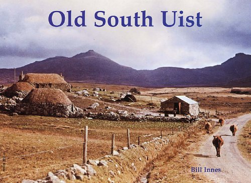 Old South Uist: With Eriskay and Benbecula: Innes, Bill