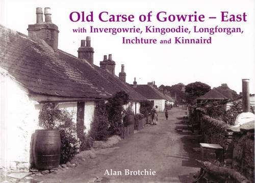 Old Carse of Gowrie - East: With Invergowrie, Kingoodie, Longforgan, Inchture and Kinnaird: Brochie...