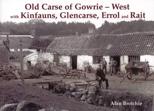 Old Carse of Gowrie - West: with Kinfauns, Glencarse, Errol and Rait: Brotchie, Alan