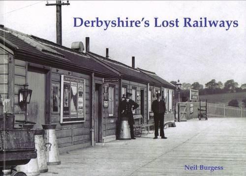 Derbyshire's Lost Railways: Burgess, Neil