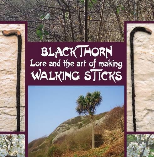 Blackthorn Lore and the Art of Making Walking Sticks: Douglas, John Murchie