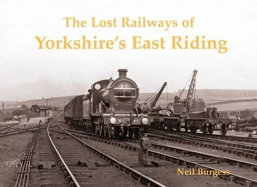 The Lost Railways of Yorkshire's East Riding: Neil Burgess