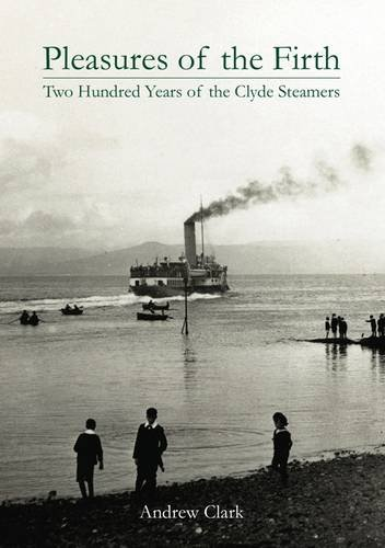 Pleasures of the Firth: Two Hundred Years of the Clyde Steamers 1812 - 2012 (Hardback): Andrew ...