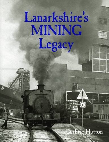 Lanarkshire's Mining Legacy (1840336064) by Guthrie Hutton