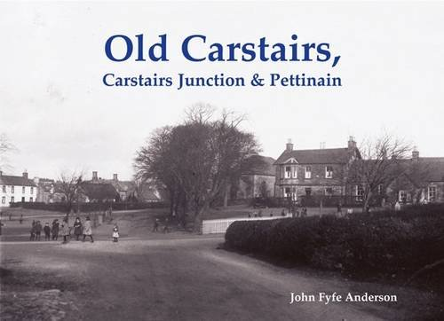 Old Carstairs, Carstairs Junction & Pettinain: Anderson, John Fyfe