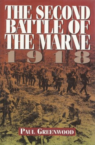 The Second Battle of the Marne, 1918: Greenwood, Paul