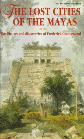 9781840370423: Lost Cities of the Mayas:The life, art and discoveries of Frederick Catherwood