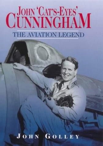 "John ""Cat's-Eyes"" Cunningham: The Aviation Legend (1840370599) by John Golley"
