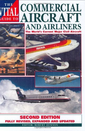 The Vital Guide to Commercial Aircraft and Airliners: The World's Current Major Civil Aircraft...