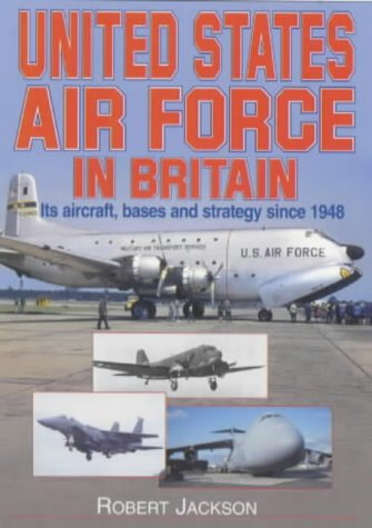 9781840370751: The United States Air Force in Britain: Its Aircraft, Bases and Strategy Since 1948