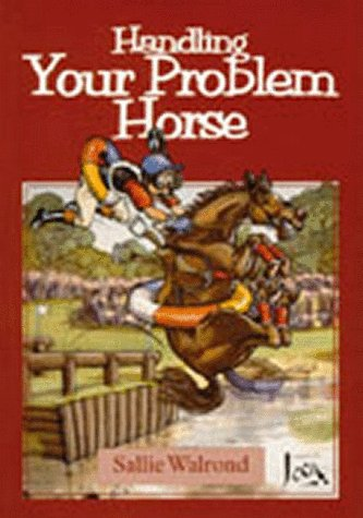 Handling Your Problem Horse: Causes, Preventions and: Walrond, Sallie