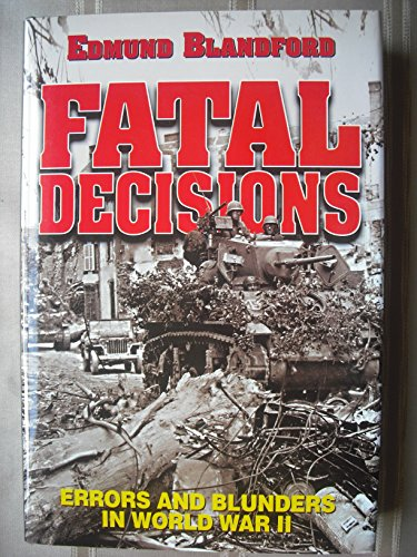 9781840371048: Fatal Decisions: Errors and Blunders in WWII