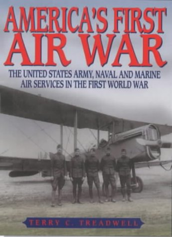 9781840371130: America's First Air War: The United States Army, Naval and Marine Air Services in the First World War