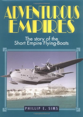 9781840371307: Adventurous Empires: The Story of the Short Empire Flying Boats