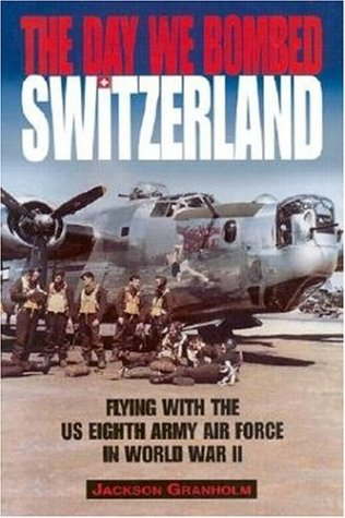 9781840371352: The Day We Bombed Switzerland: Flying with the US Eighth Army Air Force in World War II