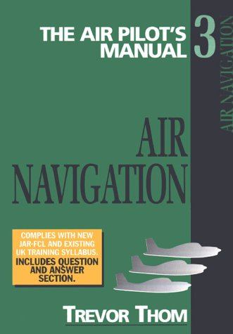 3: Air Navigation: Air Pilot's Manual (Air Pilot's Manual Series) (1840371404) by Trevor Thom