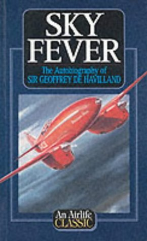 9781840371482: Sky Fever: The Autobiography of Sir Geoffrey De Havilland (Airlife's Classics)