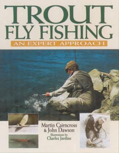 TROUT FLY FISHING: AN EXPERT APPROACH. By Martin Cairncross and John Dawson.: Cairncross (Martin) &...