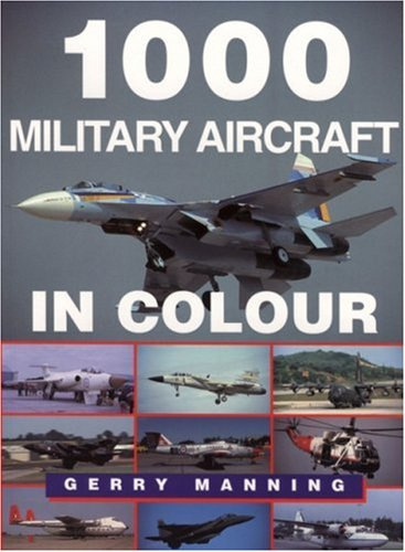 1000 Military Aircraft in Colour: Manning, Gerry