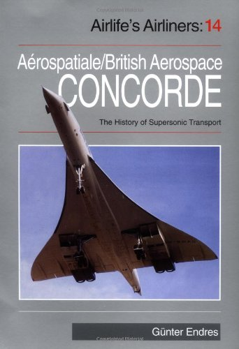 Concorde: Aerospatiale/British Aerospace Concorde and the History: Endres, Gunter G.