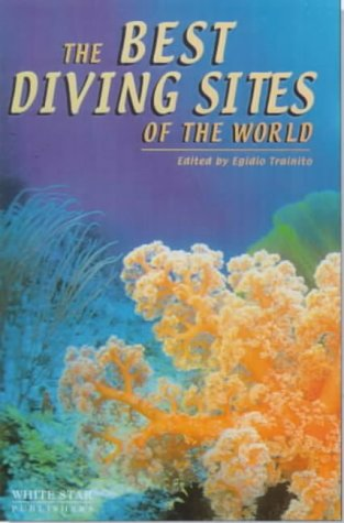 The Best Dive Sites of the World: Kurt Amsler, Eleonora De Sabata, Giorgio Mesturini, Vincenzo ...