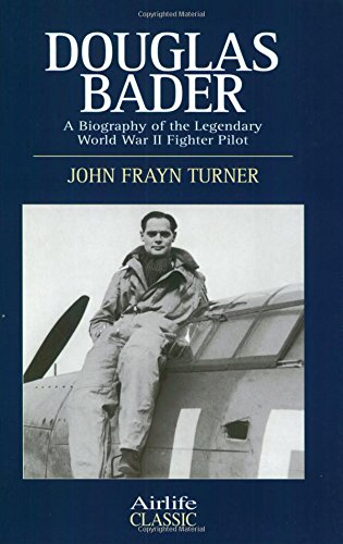 9781840372441: Douglas Bader: A Biography of the Legendary World War II Fighter Pilot (Airlife's Classics S.)