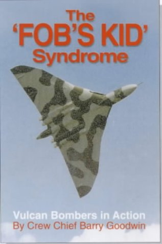 FOB's KID Syndrome, The : Vulcan Bombers in Action: Goodwin, Crew Chief Barry
