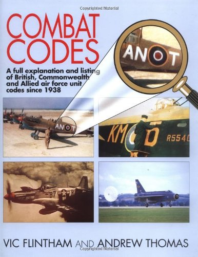 Combat Codes: The Identification of RAF and WW II Allied Aircraft by Squadron Codes: Vic Flintham