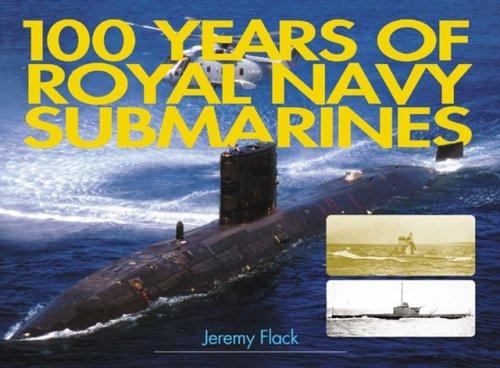 100 Years of Royal Navy Submarines: Flack, Jeremy