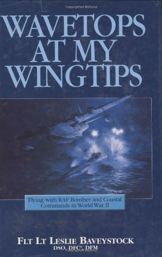 Wavetops at My Fingertips Flying With Raf Bomber and Coastal Commands in World War II