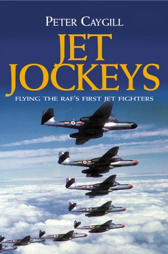 Jet Jockeys Flying the RAF's First Jet Fighters: Caygill, Peter